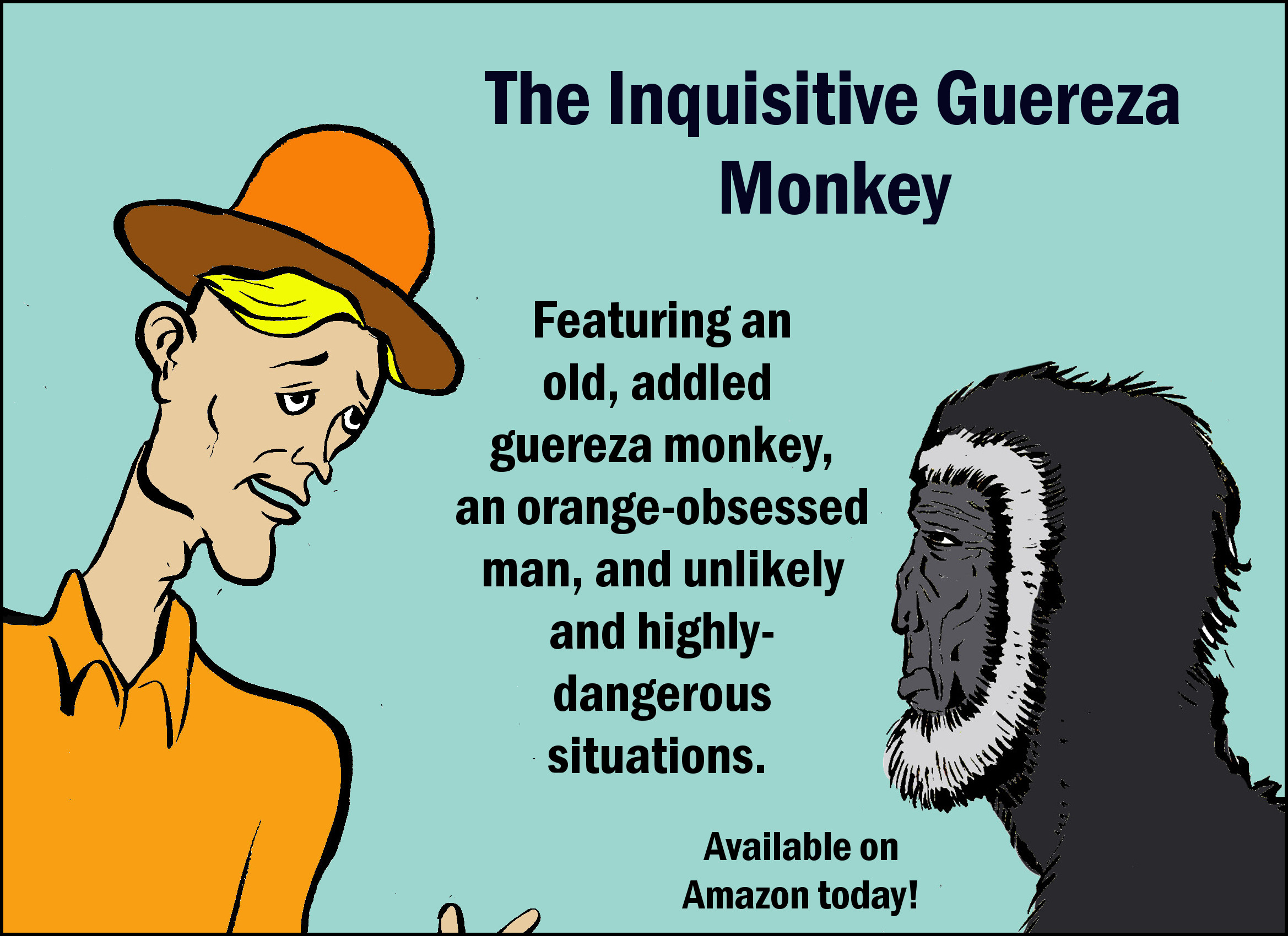 The Inquisitive Guereza is an addled old monkey bordering on senility who often makes horrendously bad decisions. Check out this book to learn more about him.